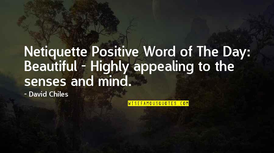 Best Cyber Quotes By David Chiles: Netiquette Positive Word of The Day: Beautiful -
