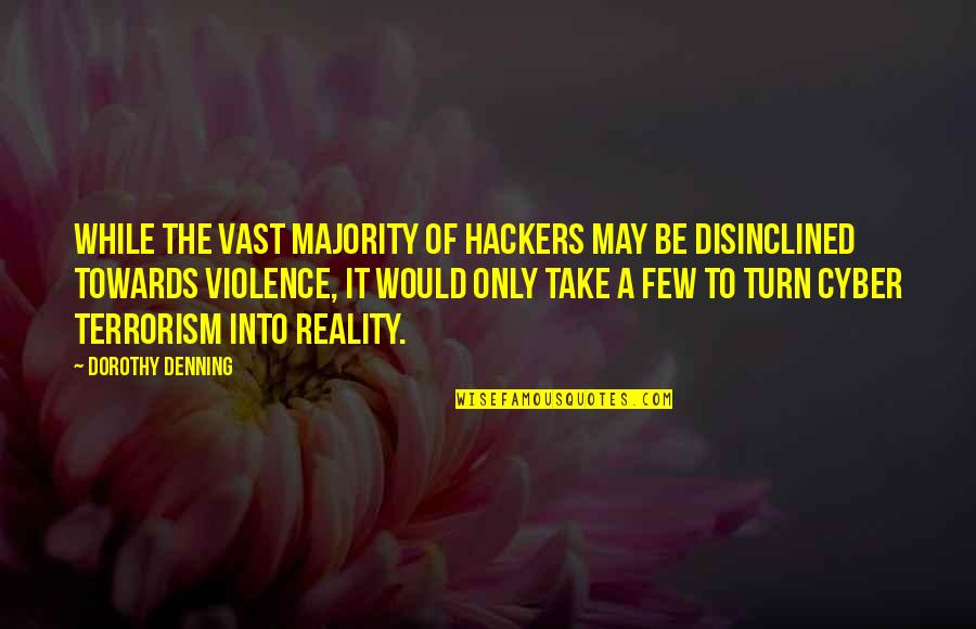 Best Cyber Quotes By Dorothy Denning: While the vast majority of hackers may be