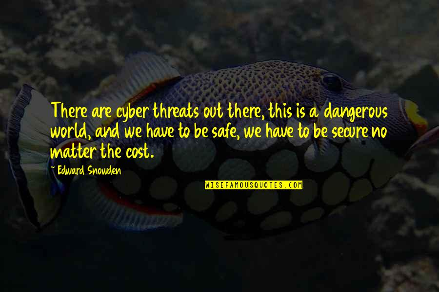 Best Cyber Quotes By Edward Snowden: There are cyber threats out there, this is