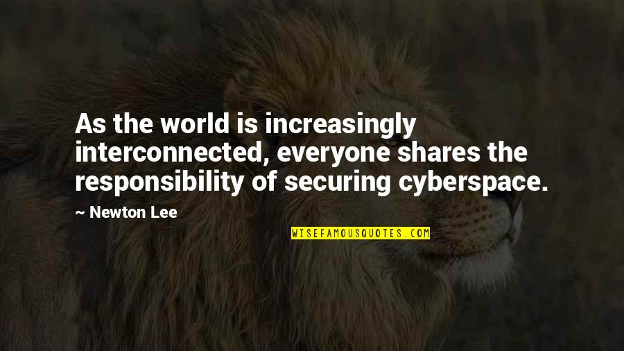 Best Cyber Quotes By Newton Lee: As the world is increasingly interconnected, everyone shares