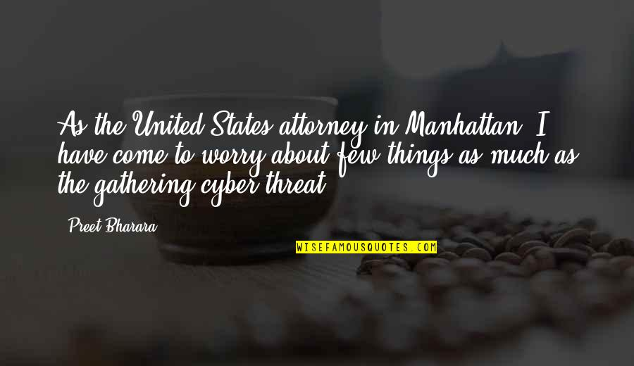 Best Cyber Quotes By Preet Bharara: As the United States attorney in Manhattan, I