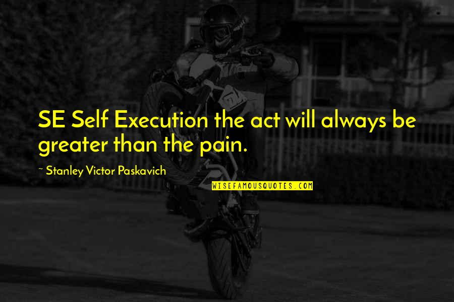 Best Cyber Quotes By Stanley Victor Paskavich: SE Self Execution the act will always be