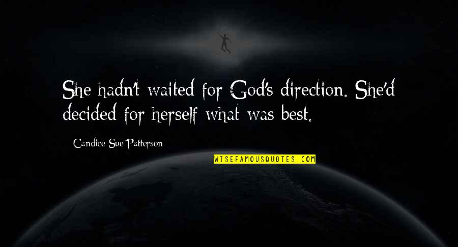 Best D-day Quotes By Candice Sue Patterson: She hadn't waited for God's direction. She'd decided
