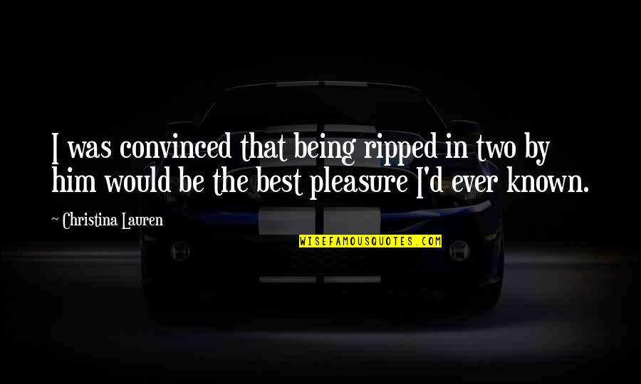 Best D-day Quotes By Christina Lauren: I was convinced that being ripped in two