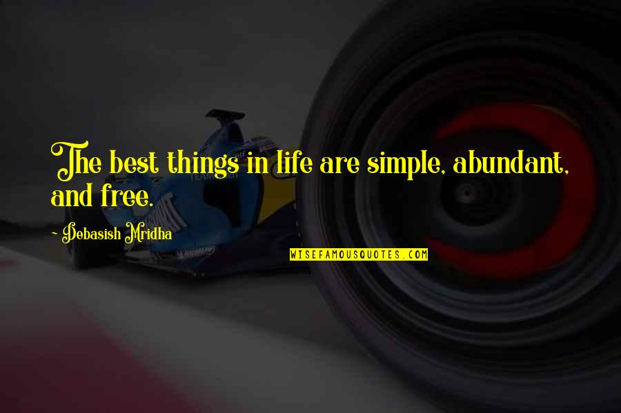 Best D-day Quotes By Debasish Mridha: The best things in life are simple, abundant,
