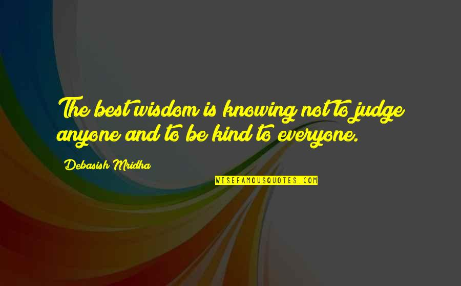 Best D-day Quotes By Debasish Mridha: The best wisdom is knowing not to judge