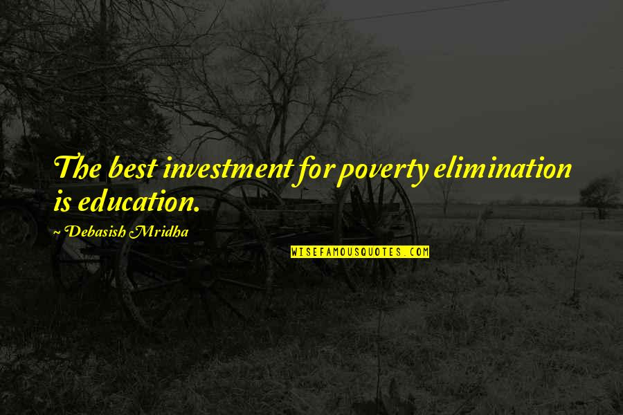 Best D-day Quotes By Debasish Mridha: The best investment for poverty elimination is education.