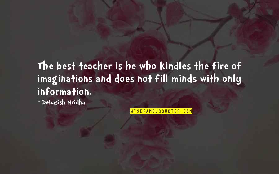 Best D-day Quotes By Debasish Mridha: The best teacher is he who kindles the
