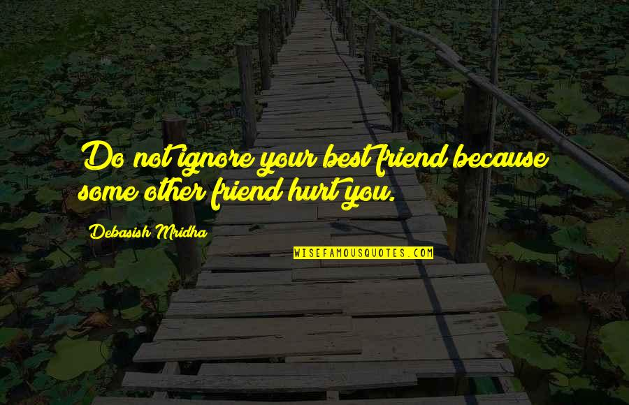 Best D-day Quotes By Debasish Mridha: Do not ignore your best friend because some