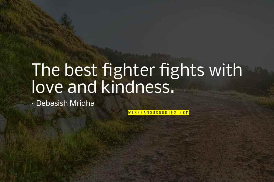 Best D-day Quotes By Debasish Mridha: The best fighter fights with love and kindness.