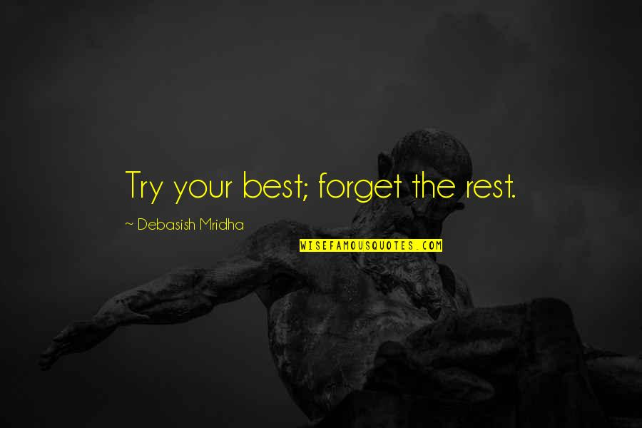 Best D-day Quotes By Debasish Mridha: Try your best; forget the rest.