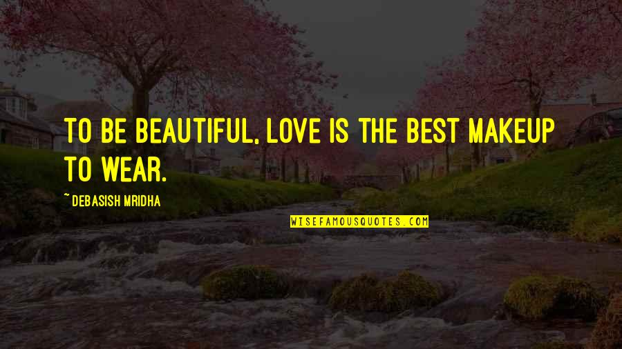 Best D-day Quotes By Debasish Mridha: To be beautiful, love is the best makeup