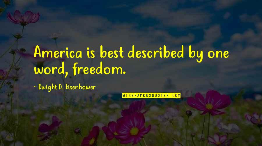 Best D-day Quotes By Dwight D. Eisenhower: America is best described by one word, freedom.