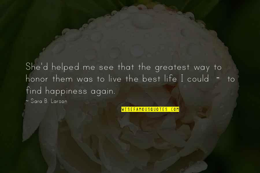 Best D-day Quotes By Sara B. Larson: She'd helped me see that the greatest way