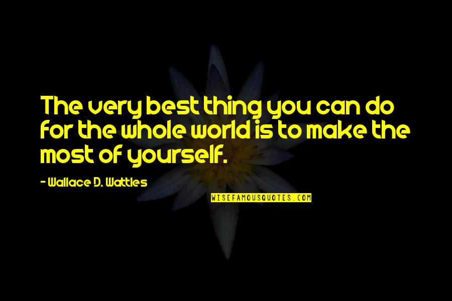 Best D-day Quotes By Wallace D. Wattles: The very best thing you can do for