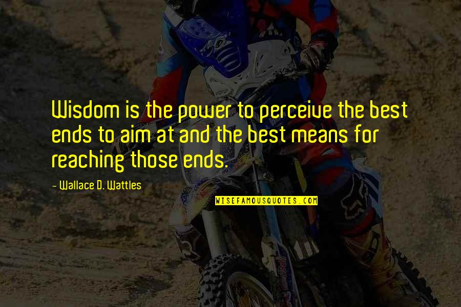 Best D-day Quotes By Wallace D. Wattles: Wisdom is the power to perceive the best