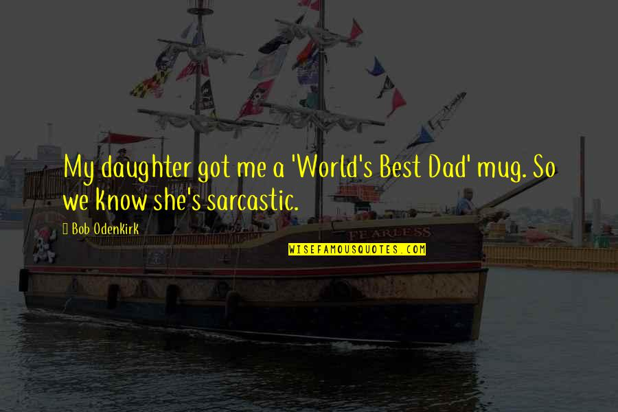 Best Dad From Daughter Quotes By Bob Odenkirk: My daughter got me a 'World's Best Dad'