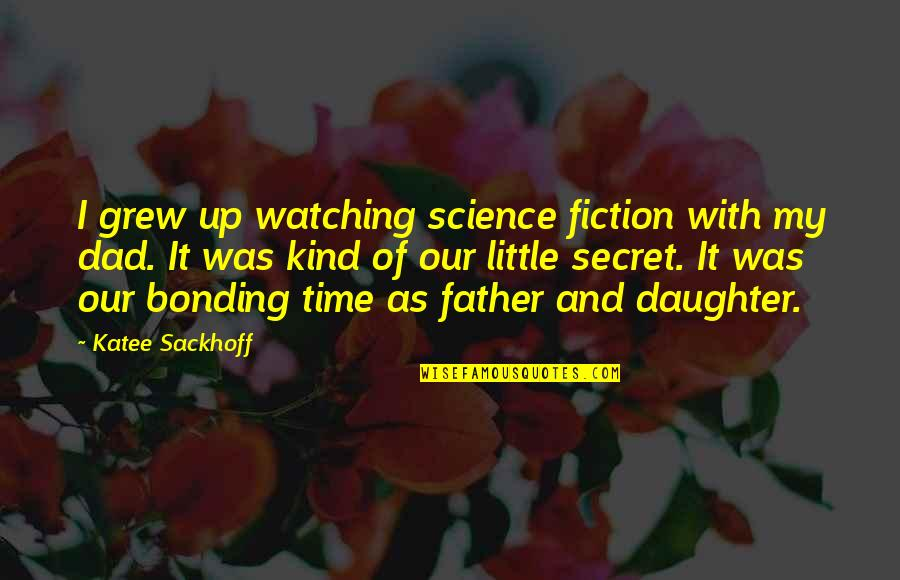 Best Dad From Daughter Quotes By Katee Sackhoff: I grew up watching science fiction with my