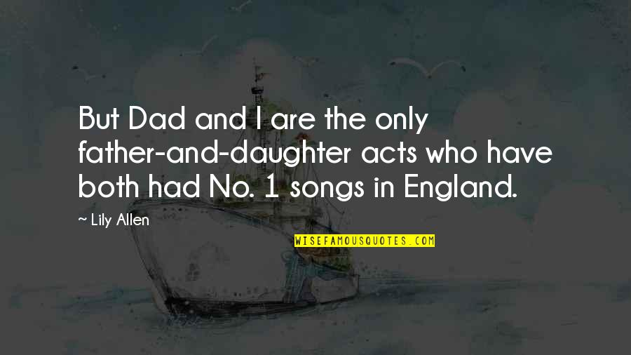 Best Dad From Daughter Quotes By Lily Allen: But Dad and I are the only father-and-daughter