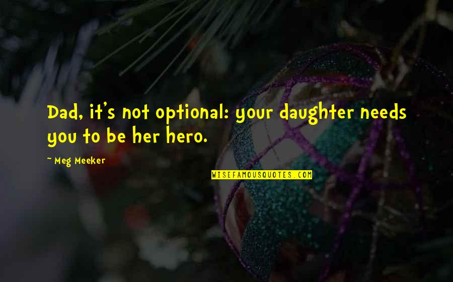 Best Dad From Daughter Quotes By Meg Meeker: Dad, it's not optional: your daughter needs you