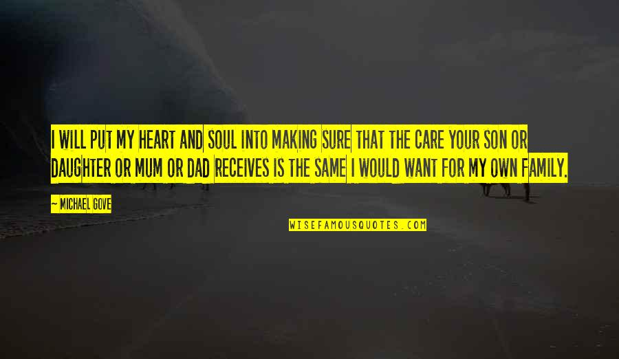 Best Dad From Daughter Quotes By Michael Gove: I will put my heart and soul into