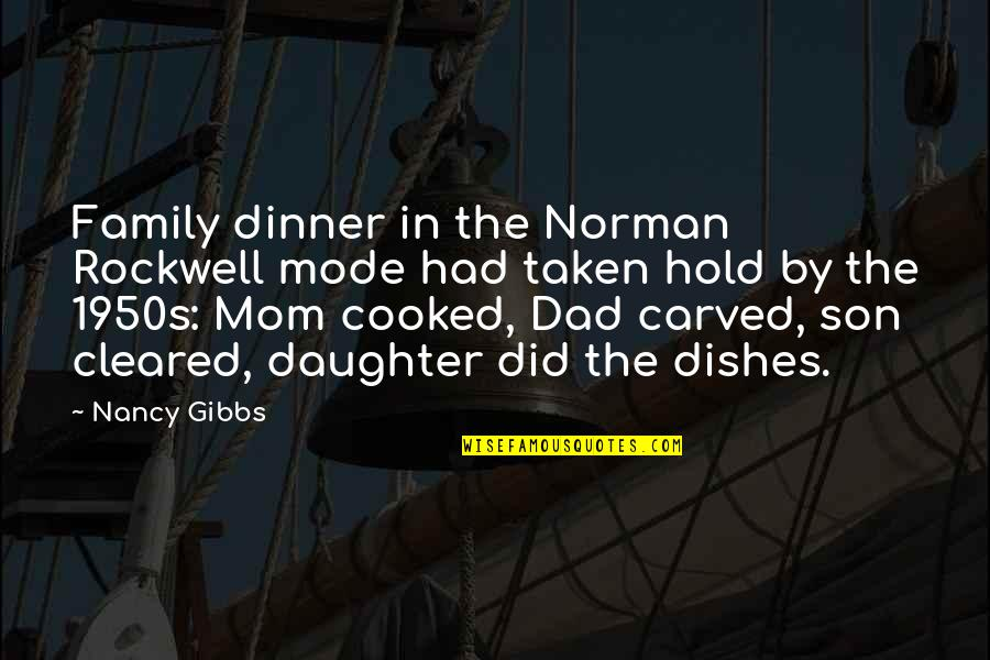 Best Dad From Daughter Quotes By Nancy Gibbs: Family dinner in the Norman Rockwell mode had