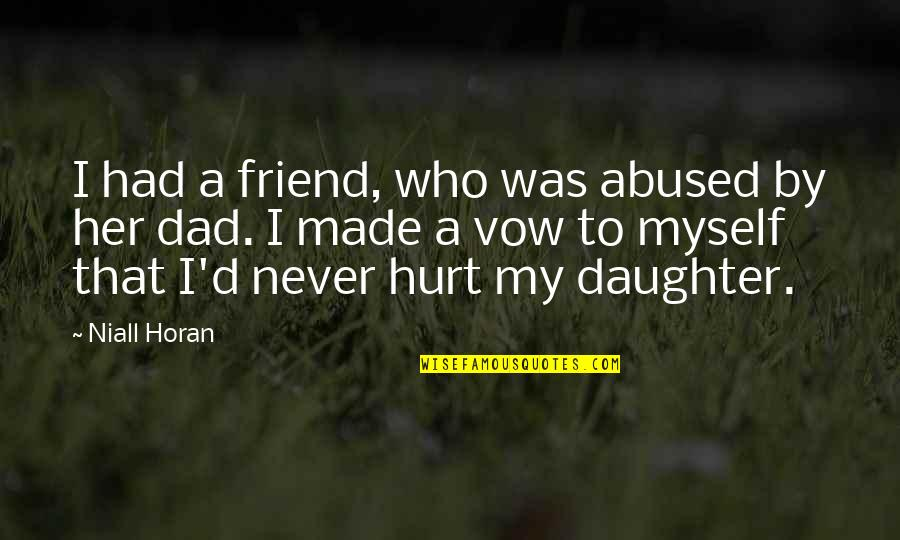 Best Dad From Daughter Quotes By Niall Horan: I had a friend, who was abused by