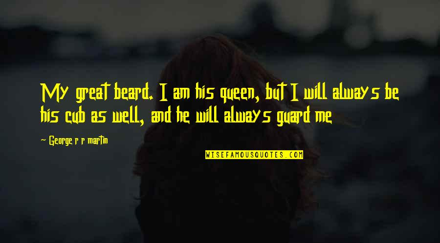 Best Daenerys Quotes By George R R Martin: My great beard. I am his queen, but