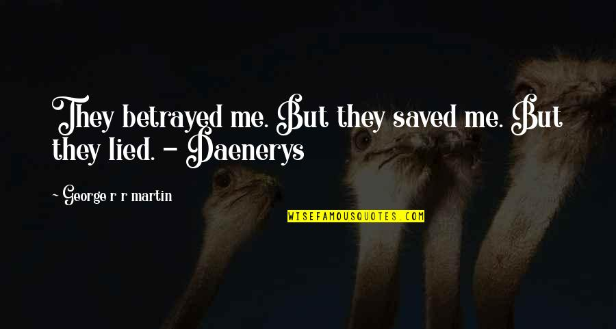 Best Daenerys Quotes By George R R Martin: They betrayed me. But they saved me. But