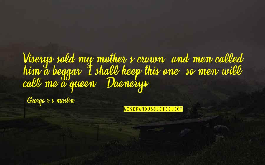 Best Daenerys Quotes By George R R Martin: Viserys sold my mother's crown, and men called