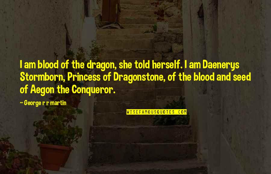 Best Daenerys Quotes By George R R Martin: I am blood of the dragon, she told