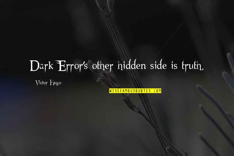Best Dark Side Quotes By Victor Hugo: Dark Error's other hidden side is truth.