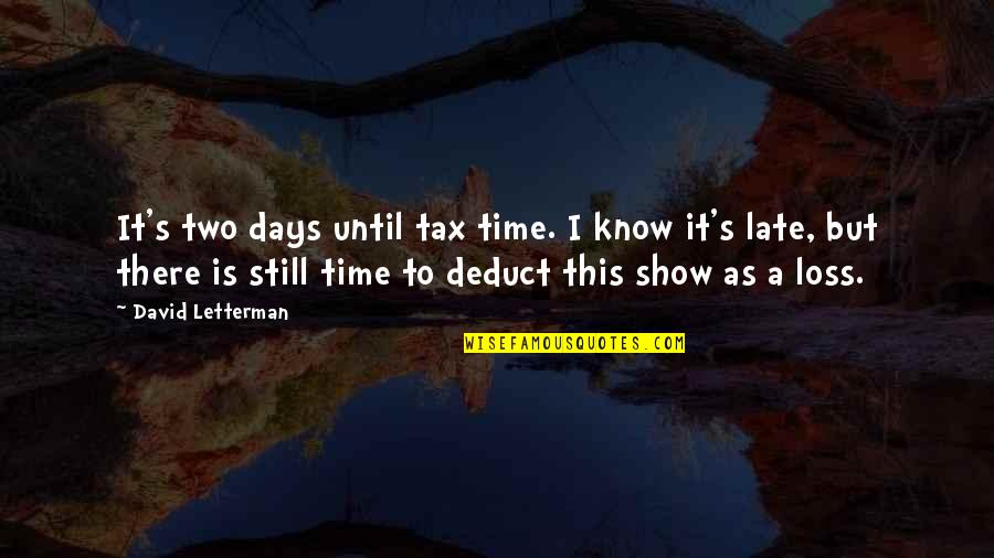 Best David Letterman Quotes By David Letterman: It's two days until tax time. I know