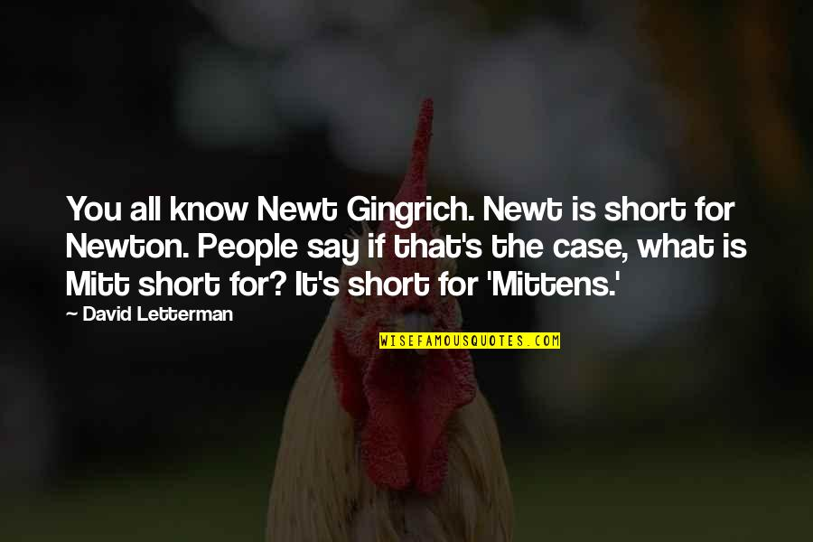 Best David Letterman Quotes By David Letterman: You all know Newt Gingrich. Newt is short
