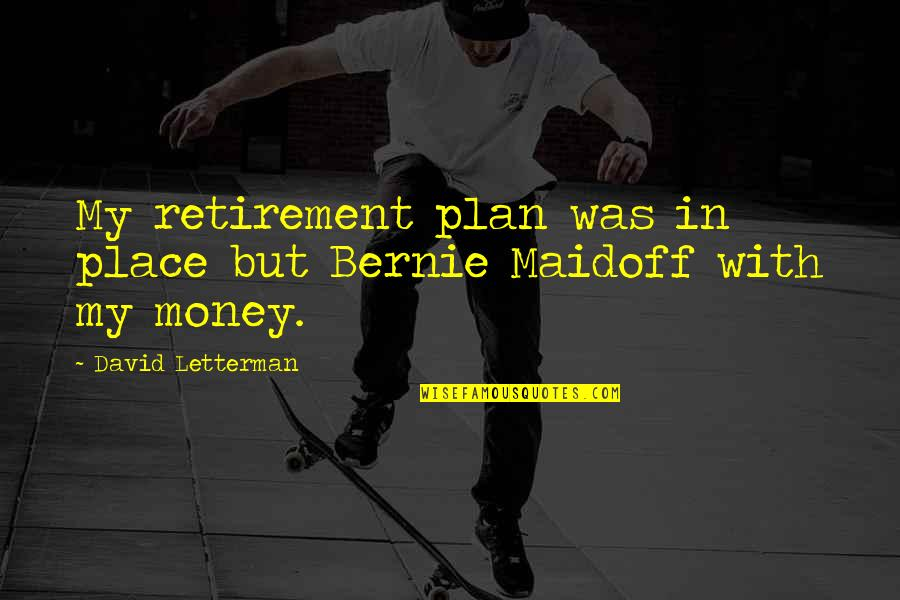 Best David Letterman Quotes By David Letterman: My retirement plan was in place but Bernie