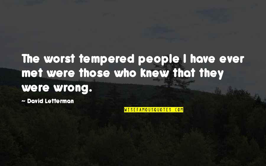 Best David Letterman Quotes By David Letterman: The worst tempered people I have ever met