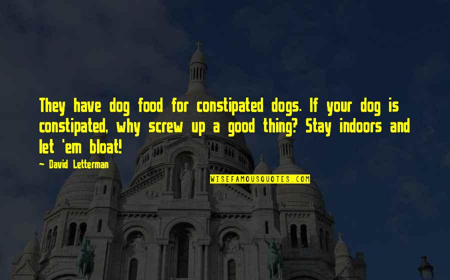 Best David Letterman Quotes By David Letterman: They have dog food for constipated dogs. If