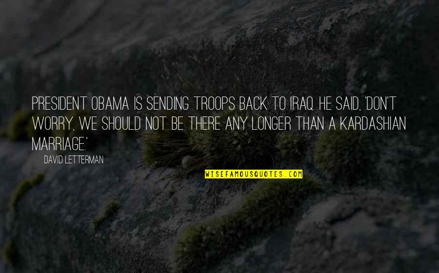 Best David Letterman Quotes By David Letterman: President Obama is sending troops back to Iraq.