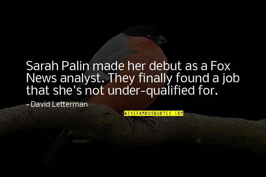Best David Letterman Quotes By David Letterman: Sarah Palin made her debut as a Fox
