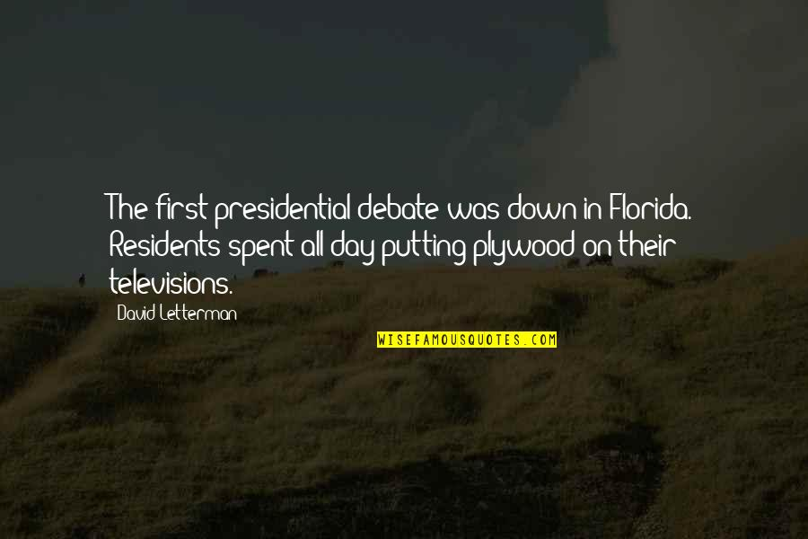 Best David Letterman Quotes By David Letterman: The first presidential debate was down in Florida.