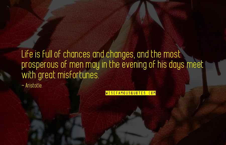Best Days Of My Life Quotes By Aristotle.: Life is full of chances and changes, and