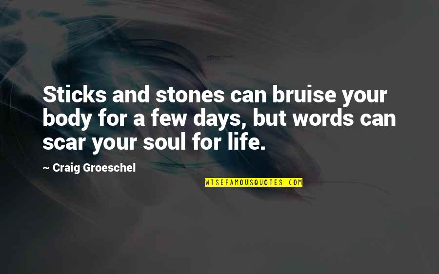 Best Days Of My Life Quotes By Craig Groeschel: Sticks and stones can bruise your body for
