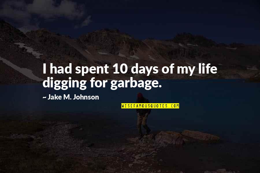 Best Days Of My Life Quotes By Jake M. Johnson: I had spent 10 days of my life
