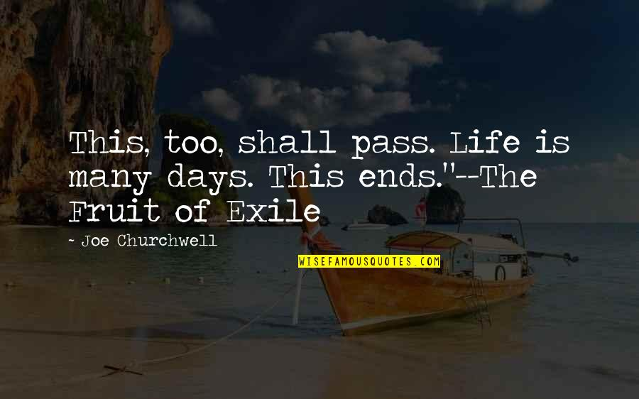 Best Days Of My Life Quotes By Joe Churchwell: This, too, shall pass. Life is many days.
