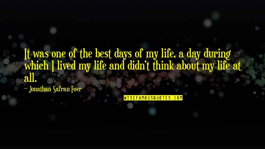 Best Days Of My Life Quotes By Jonathan Safran Foer: It was one of the best days of