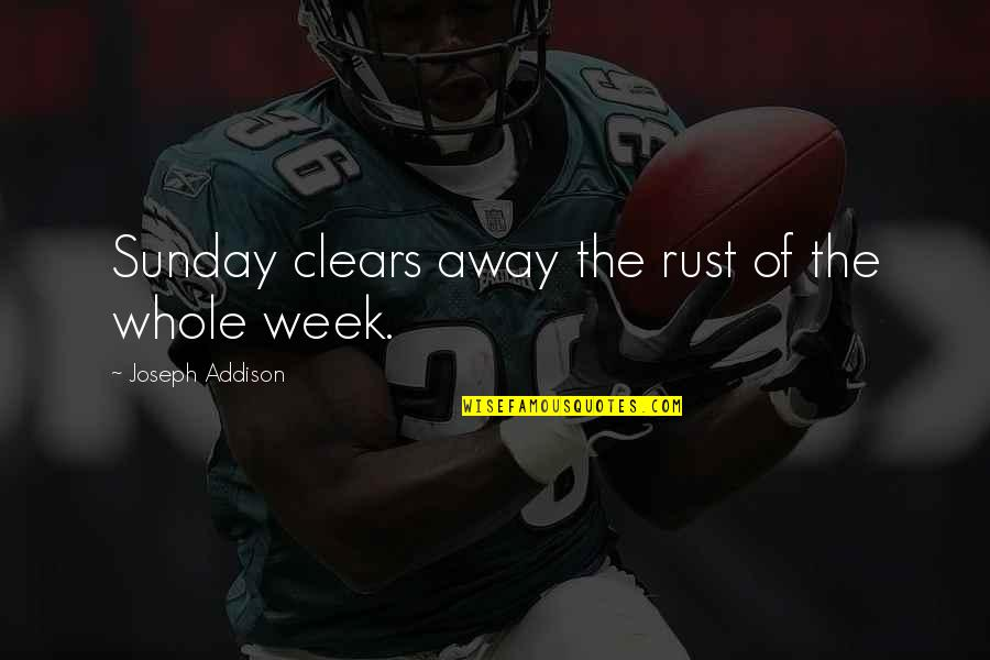 Best Days Of My Life Quotes By Joseph Addison: Sunday clears away the rust of the whole