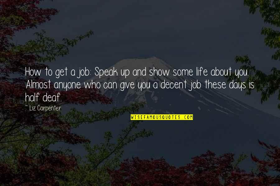 Best Days Of My Life Quotes By Liz Carpenter: How to get a job: Speak up and