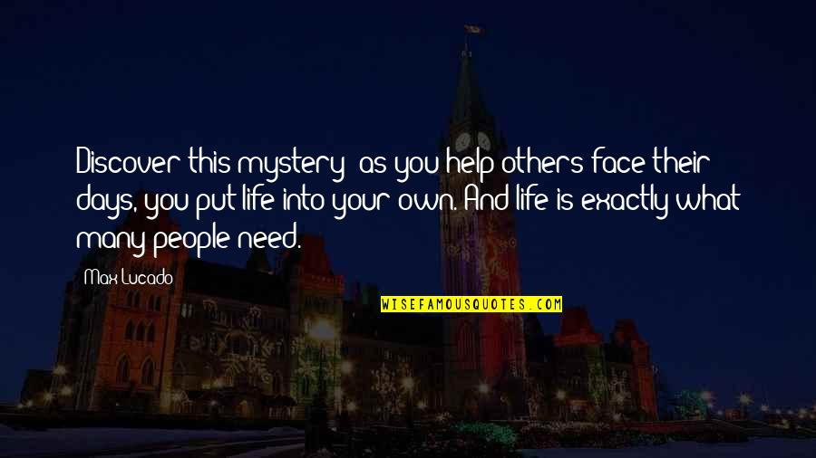 Best Days Of My Life Quotes By Max Lucado: Discover this mystery: as you help others face