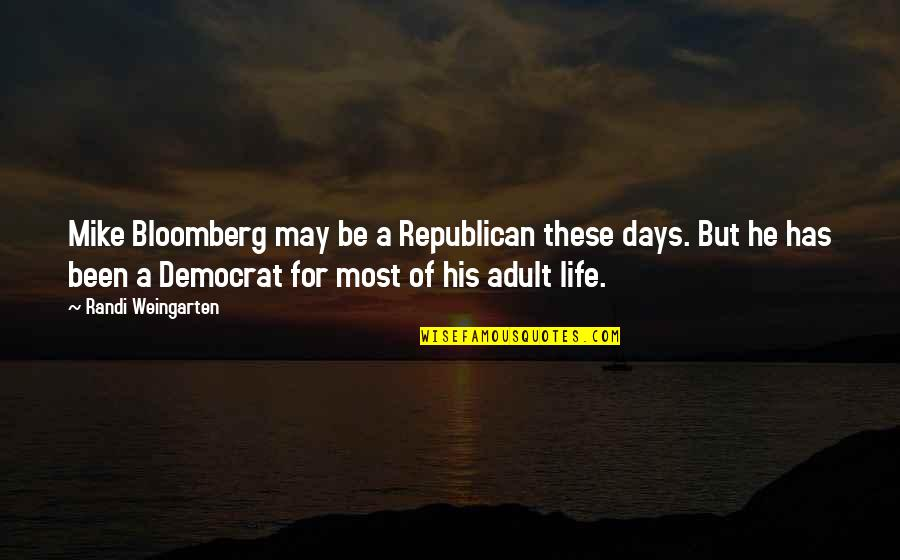 Best Days Of My Life Quotes By Randi Weingarten: Mike Bloomberg may be a Republican these days.
