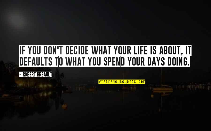 Best Days Of My Life Quotes By Robert Breault: If you don't decide what your life is